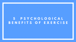 5 Psychological Benefits of Exercise