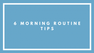6 Morning Routine Tips