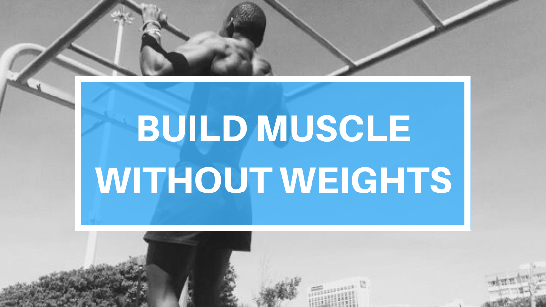 How to Build Muscle Without Weights