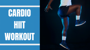 Cardio HIIT Workout to Burn Fat and Improve Endurance