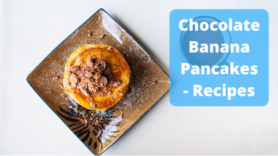 Chocolate Banana Pancakes – Recipe