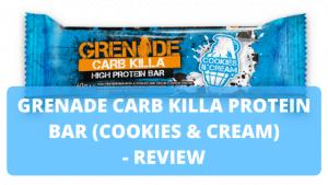 Grenade Carb Killa Protein Bar (Cookies & Cream) – Review