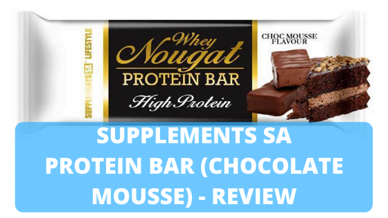 Supplements SA Whey Nougat Protein Bar (Chocolate Mousse) – Review