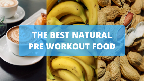 The Best Natural  Pre Workout Food