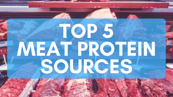 Top 5 Meat Protein Sources
