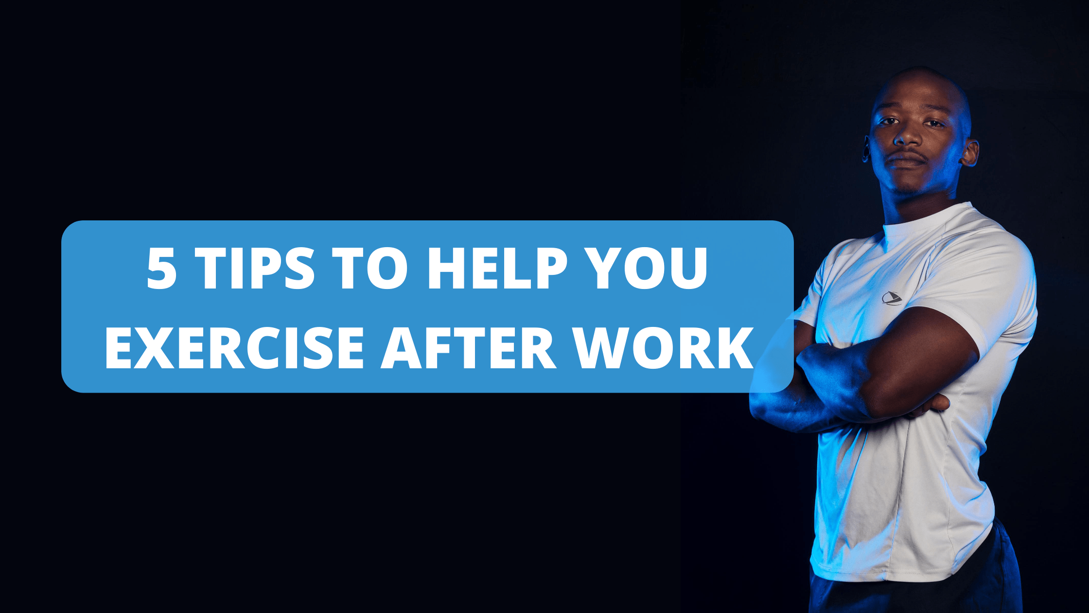 5 Tips to Help You Exercise After Work