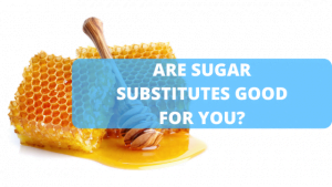 Are Sugar Substitutes Good for You?