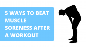 5 Ways to Beat Muscle Soreness (DOMS) After a Workout