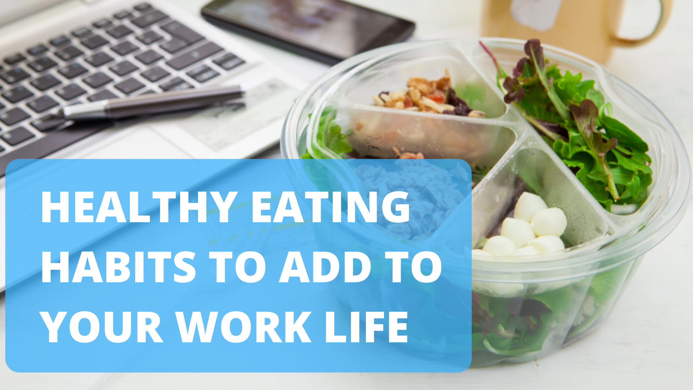 Healthy Eating Habits to Add to Your Work Life