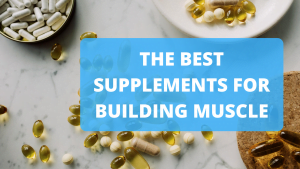 The Best Supplements for Building Muscle