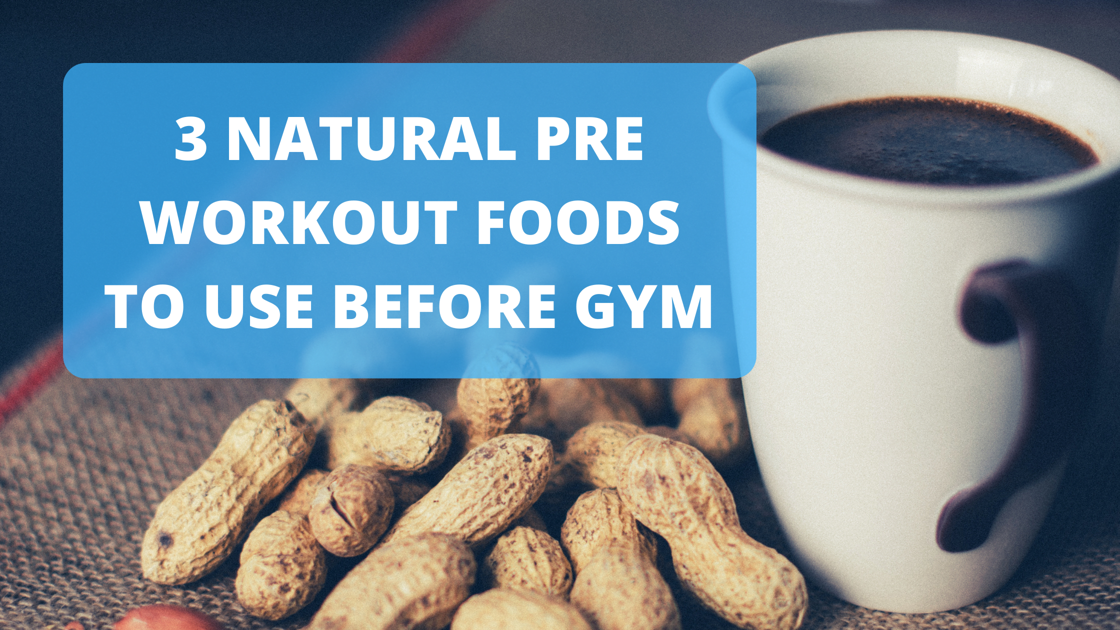 3 Natural Pre Workout Foods to Eat Before Gym