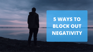5 Ways to Block Out Negativity