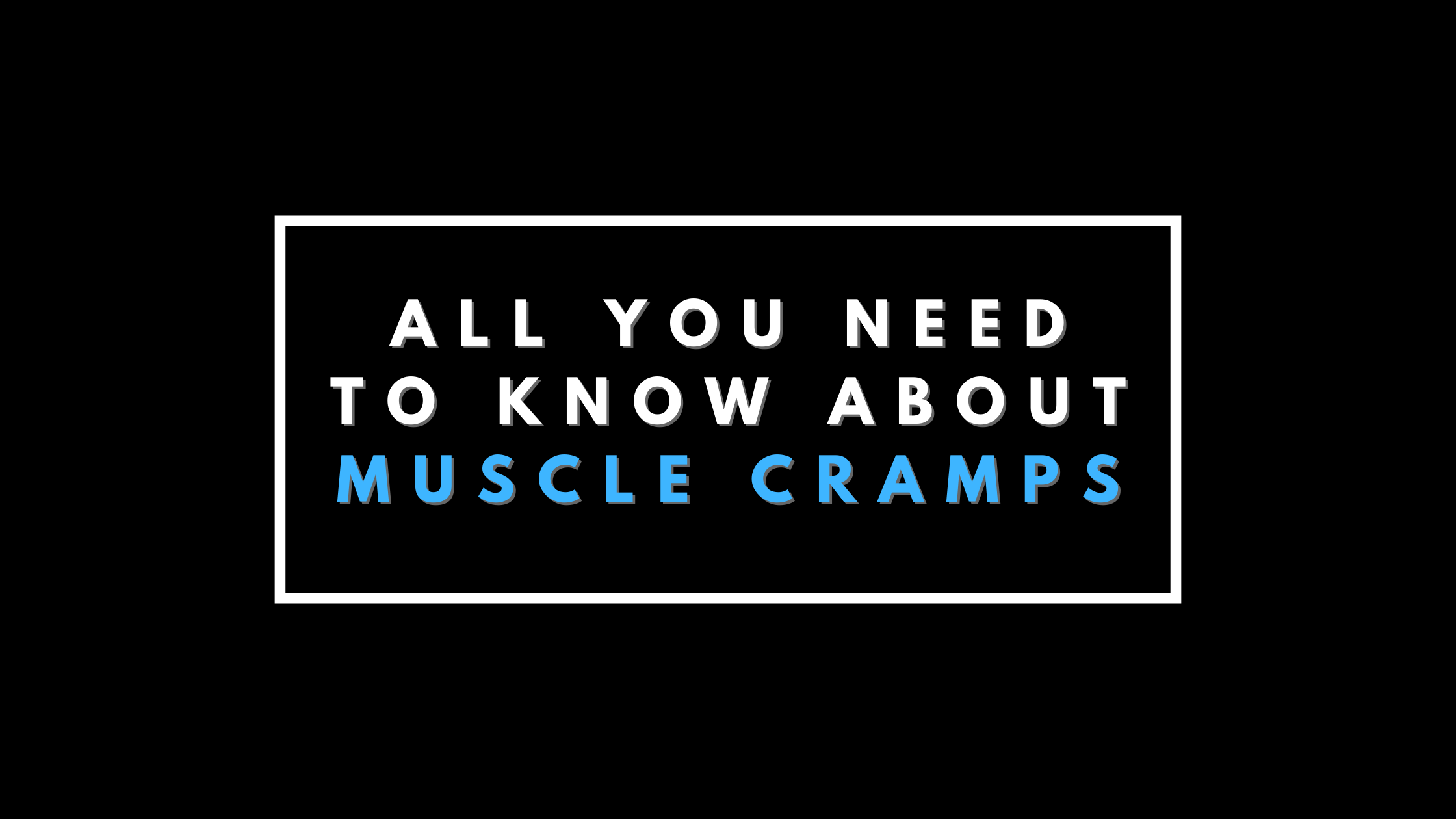 All You Need to Know About Muscle Cramps