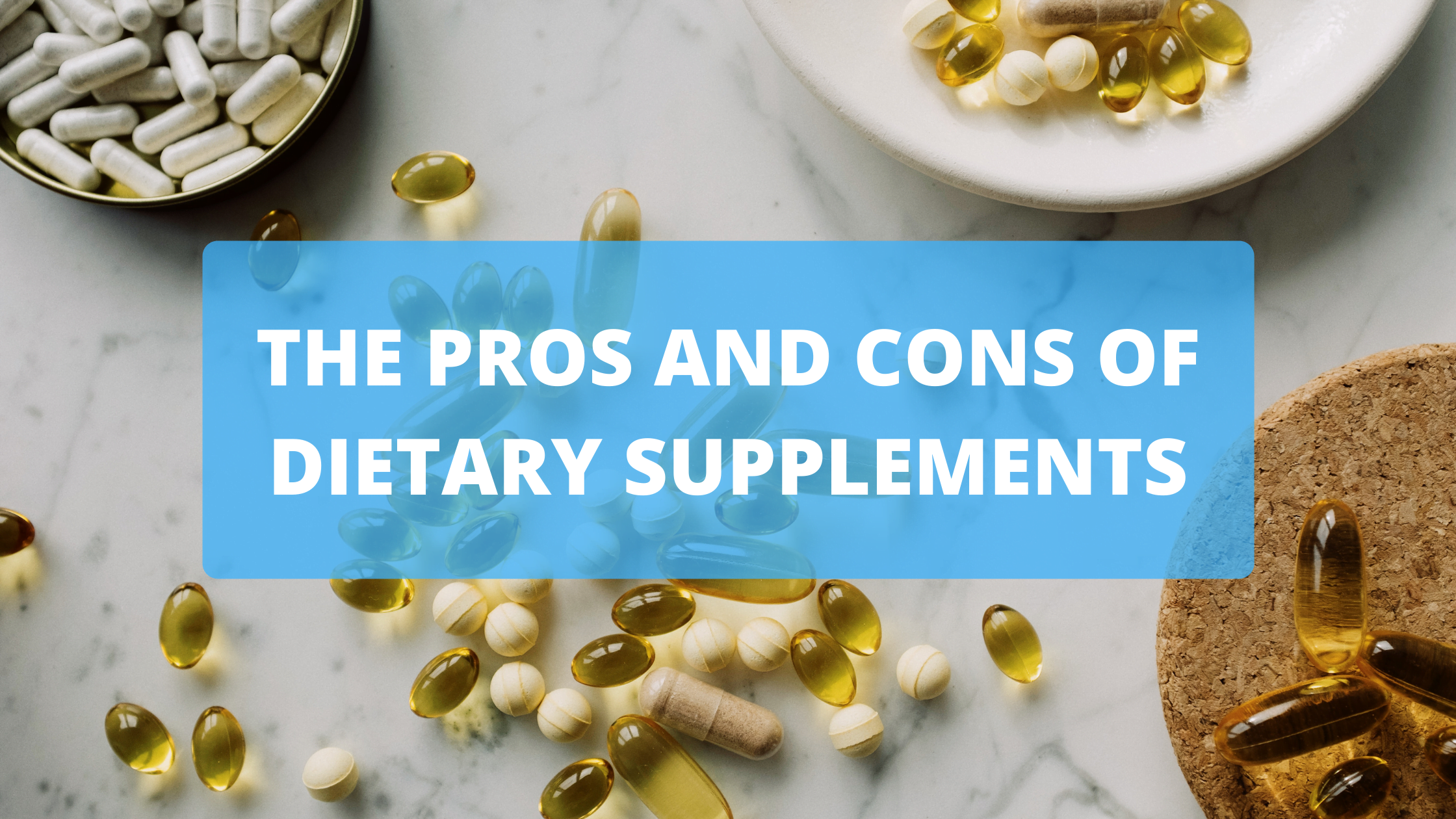 Dietary Supplements: The Pros and Cons
