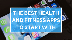 The Best Health and Fitness Apps to Start With