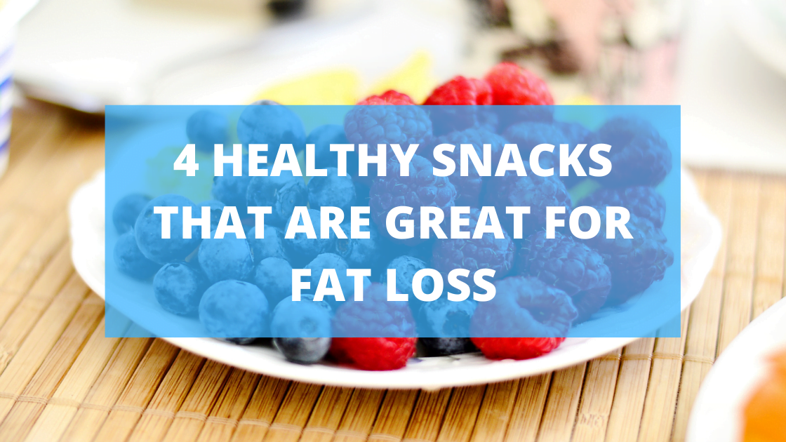 4 Healthy Snacks That Are Great for Fat Loss