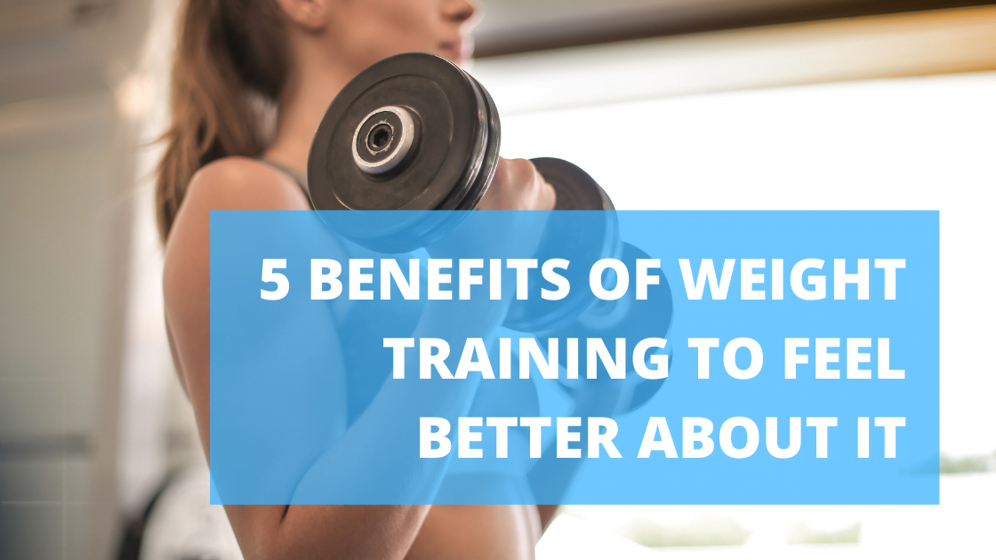 5 Benefits of Weight Training to Feel Better About It
